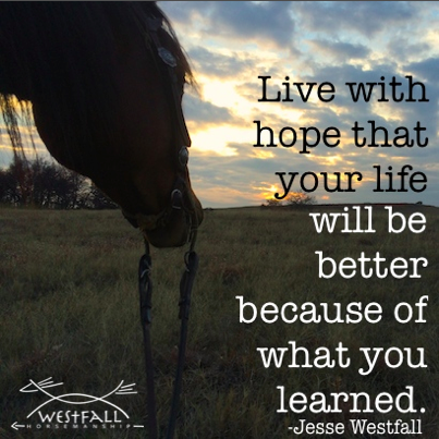 live-with-hope-that-your-life-will-be-better-because-of-what-you-learned-jesse-westfall